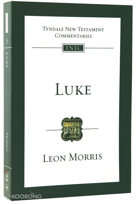 LUKE: INTRODUCTION & COMMENTARIES TYNDALE NEW TESTAMENT COMMENTARIES