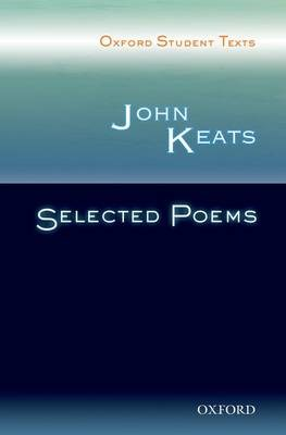 JOHN KEATS SELECTED POEMS: OXFORD STUDENT TEXTS