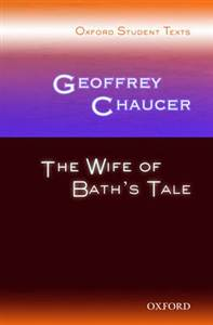 THE WIFE OF BATH'S TALE: OXFORD STUDENT TEXTS