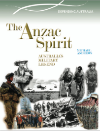 THE ANZAC SPIRIT: AUSTRALIAS MILITARY LEGEND 1901-2012