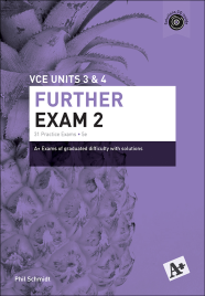 A+ FURTHER MATHEMATICS PRACTICE EXAM 2 UNITS 3&4