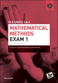 A+ MATHEMATICAL METHODS PRACTICE EXAM 1 UNITS 3&4