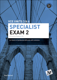 A+ PRACTICE EXAM SPECIALIST MATHS VCE UNITS 3&4 EXAM 2 (2E)