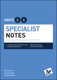 A+ SPECIALIST MATHEMATICS NOTES UNITS 3&4