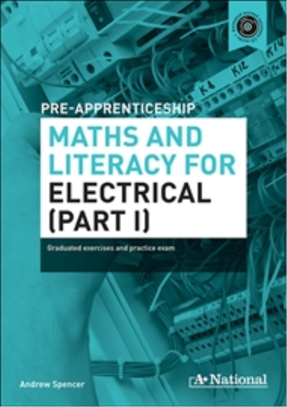 A+ NATIONAL PRE-APPRENTICESHIP MATHS & LITERACY FOR ELECTRICAL (PART I)