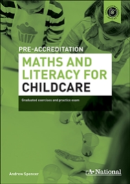 A+ NATIONAL PRE-ACCREDITATION MATHS & LITERACY FOR CHILDCARE