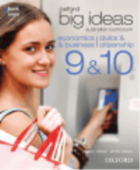 OXFORD BIG IDEAS ECONOMICS & BUSINESS | CIVICS & CITIZENSHIP 9 & 10 AUSTRALIAN CURRICULUM OBOOK