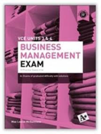 A+ BUSINESS MANAGEMENT PRACTICE EXAM VCE UNITS 3&4 (7E)