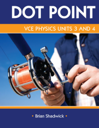 VCE PHYSICS UNITS 3&4 DOT POINT
