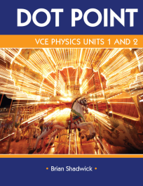 VCE PHYSICS UNITS 1&2 DOT POINT