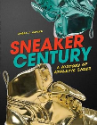 SNEAKER CENTURY: A HISTORY OF ATHLETIC SHOES