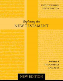 EXPLORING THE NEW TESTAMENT VOLUME 1: GOSPELS AND ACTS