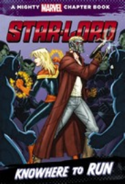 A MIGHTY MARVEL CHAPTER BOOK: STAR-LORD - KNOWHERE TO RUN