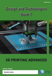 DESIGN & TECHNOLOGIES AC BOOK 7: 3D PRINTING ADVANCED