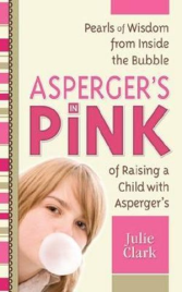 ASPERGERS IN PINK: A MOTHER AND DAUGHER GUIDEBOOK FOR RAISING (OR BEING) A GIRL WITH ASPERGERS
