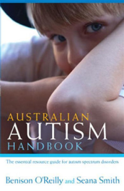 AUSTRALIAN AUTISM HANDBOOK - THE ESSENTIAL RESOURCE GUIDE FOR AUTISM SPECTRUM DISORDERS