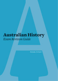 AUSTRALIAN HISTORY EXAM : REVISION GUIDE