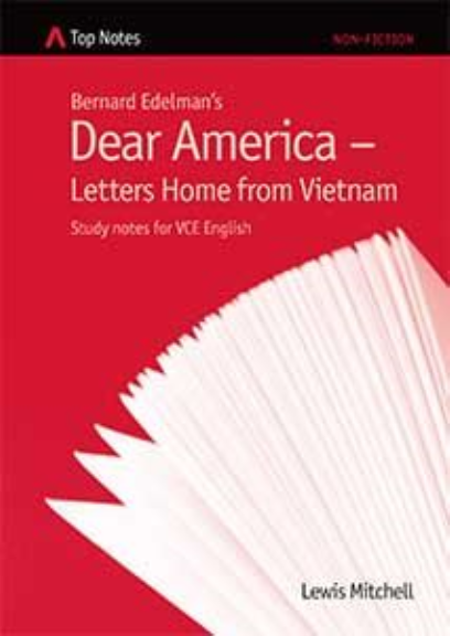 TOP NOTES (VCE) DEAR AMERICA - LETTERS HOME FROM VIETNAM