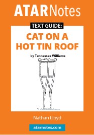 ATAR NOTES TEXT GUIDE: CAT ON A HOT TIN ROOF BY TENNESSEE WILLIAMS