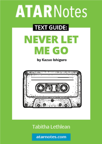 ATAR NOTES TEXT GUIDE: NEVER LET ME GO BY KAZUO IGHIGURO