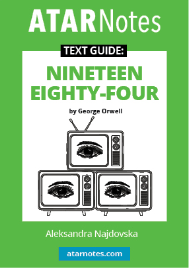 ATAR NOTES TEXT GUIDE: NINETEEN EIGHTY FOUR BY GEORGE ORWELL