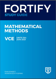 FORTIFY VCE MATHEMATICAL METHODS UNITS 3&4 2016 - 2021 STUDY GUIDE