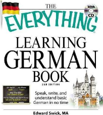 THE EVERYTHING LEARNING GERMAN BOOK: SPEAK, WRITE AND UNDERSTAND BASIC GERMAN IN NO TIME