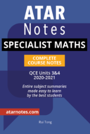 ATAR NOTES QUEENSLAND (QCE): SPECIALIST MATHS UNITS 3&4 COMPLETE COURSE NOTES