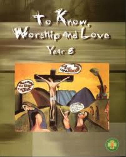 TO KNOW, WORSHIP AND LOVE YEAR 8