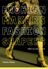 FASHION MAKERS, FASHION SHAPERS: ESSENTIAL GUIDE TO FASHION