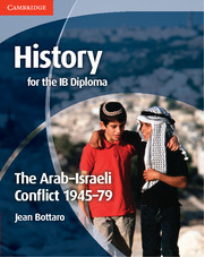 HISTORY FOR THE IB DIPLOMA: THE ARAB-ISRAELI CONFLICT 1945-79