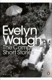 THE COMPLETE SHORT STORIES: EVELYN WAUGH: PENGUIN MODERN CLASSICS
