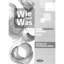 WIE UND WAS: SOLUTIONS AND GRAMMATICAL GLOSSARY