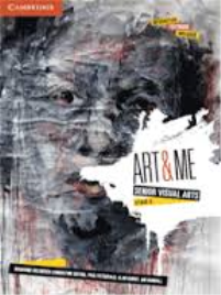 ART & ME: CAMBRIDGE SENIOR VISUAL ARTS (STAGE 6) TEACHER RESOURCE