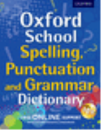 OXFORD SCHOOL SPELLING, PUNCTUATION & GRAMMAR DICTIONARY