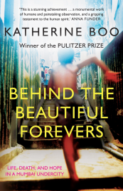 BEHIND THE BEAUTIFUL FOREVERS: LIFE, DEATH, AND HOPE IN MUMBAI UNDERCITY