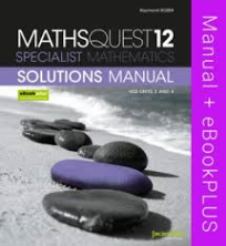 MATHS QUEST 12 SPECIALIST MATHEMATICS VCE UNITS 3&4 SOLUTIONS MANUAL & EBOOKPLUS