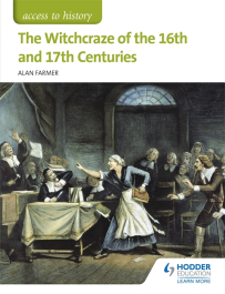 ACCESS TO HISTORY: THE WITCH CRAZE OF THE 16TH & 17TH CENTURIES