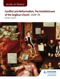 ACCESS TO HISTORY: CONFLICT & REFORMATION: THE ESTABLISHMENT OF THE ANGLICAN CHURCH 1529-1570