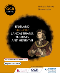 OCR A LEVEL HISTORY: ENGLAND 1445-1509: LANCASTRIANS, YORKISTS & HENRY VII