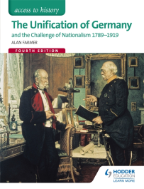 ACCESS TO HISTORY: THE UNIFICATION OF GERMANY & THE CHALLENGE OF NATIONALISM 1789-1919