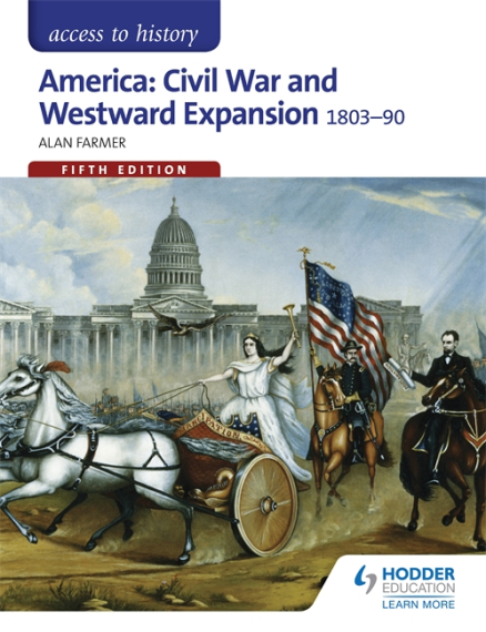 ACCESS TO HISTORY: AMERICA: CIVIL WAR & WESTWARD EXPANSION 1803-1890