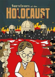 SURVIVORS OF THE HOLOCAUST: A GRAPHIC NOVEL
